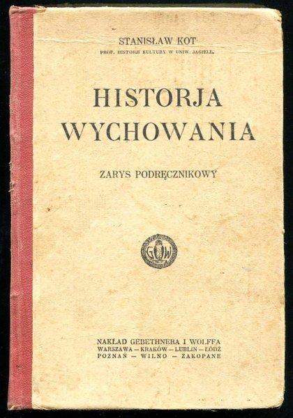Kot Stanisław - Historia wychowania. Zarys podręcznikowy. Zarys podręcznikowy