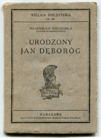 Syrokomla Władysław (Kondratowicz Ludwik) - Urodzony Jan Dęboróg. Dzieje jego rodu, głowy i serca, przez niego samego opowiadane.