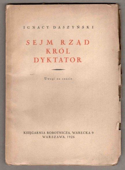Daszyński Ignacy - Sejm. Rząd. Król. Dyktator. Uwagi na czasie