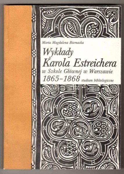 Biernacka M. M. - Wykłady Karola Estreichera w Szkole Głównej w Warszawie 1865-1868. Studium bibliologiczne
