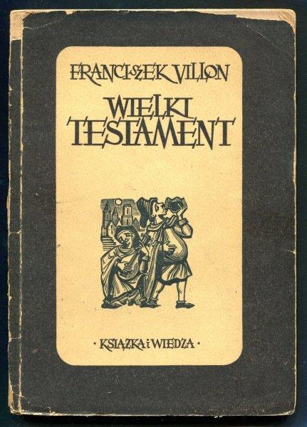 Villon Franciszek - Wielki testament. Zdobiła drzeworytami Maria Hiszpańska. 1950.