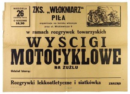 ZKS. WŁÓKNIARZ Piła organizuje na boisku własnym [...] w ramach rozgrywek towarzyskich wyścigi motocyklowe na żużlu [...]. Rozgrywki lekkoatletyczne i statkówka. Piła, VIII 1951