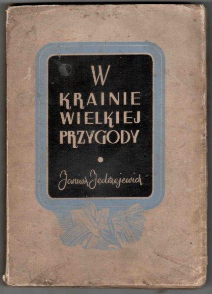 Jędrzejewicz Janusz - W krainie wielkiej przygody. [Okładkę projektował Wacław Siemiątkowski]
