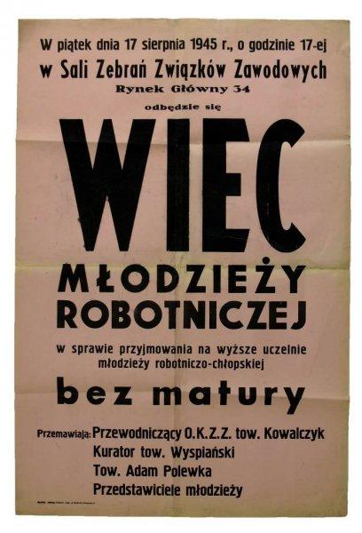 W PIĄTEK dnia 17 sierpnia 1945 r. [...] odbędzie się wiec młodzieży robotniczej w sprawie przyjmowania na wyższe uczelnie młodzieży robotniczo-chłopskiej bez matury [...].