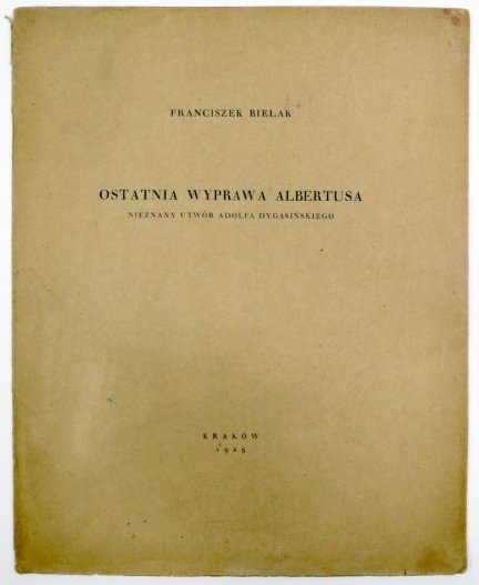Bielak Franciszek - Ostatnia wyprawa Albertusa. Nieznana utwór Adolfa Dygasińskiego.