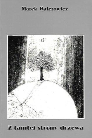 Baterowicz Marek - Z tamtej strony drzewa. Wybór wierszy (1968-1991).