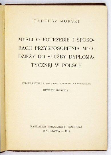 Morski Tadeusz - Myśli o potrzebie i sposobach przysposobienia młodzieży do służby dyplomatycznej w Polsce. Według edycji z r. 1792 wydał i przedmową opatrzył Henryk Mościcki.