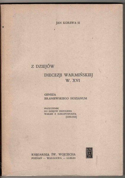 Korewa Jan - Z dziejów diecezji warmińskiej. Geneza braniewskiego Hozianum. Przyczynek do zespolenia Warmii z Rzeczpospolitą [1549-1564]