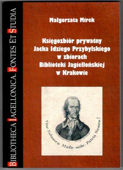 Mirek Małgorzata - Księgozbiór prywatny Jacka Idziego Przybylskiego w zbiorach Biblioteki Jagiellońskiej w Krakowie.