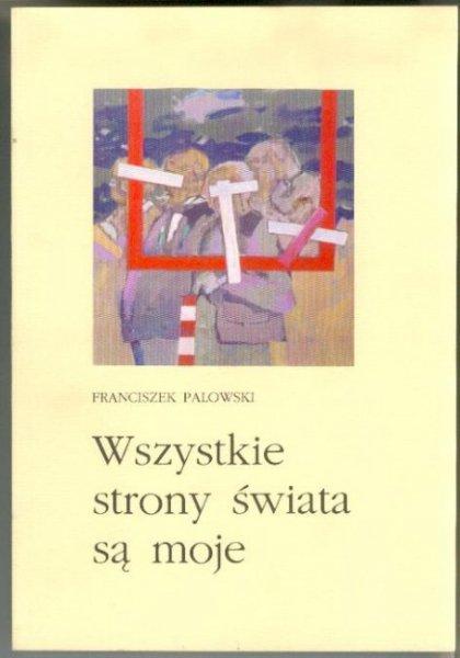 Palowski Franciszek - Wszystkie strony świata są moje