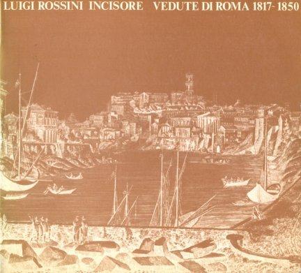 Luigi Rossini Incisore. Vedute di Roma 1817/1850