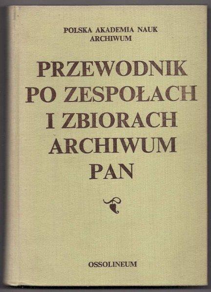 Kolankowski Zygmunt - Przewodnik po zespoach i zbiorach archiwum PAN. Stan na dzień 1 stycznia 1977 r.