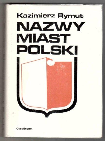 Rymut Kazimierz - Nazwy miast Polski. Wyd.II uzupełnione