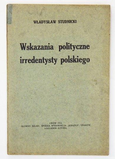 STUDNICKI Władysław - Wskazania polityczne irredentysty polskiego.