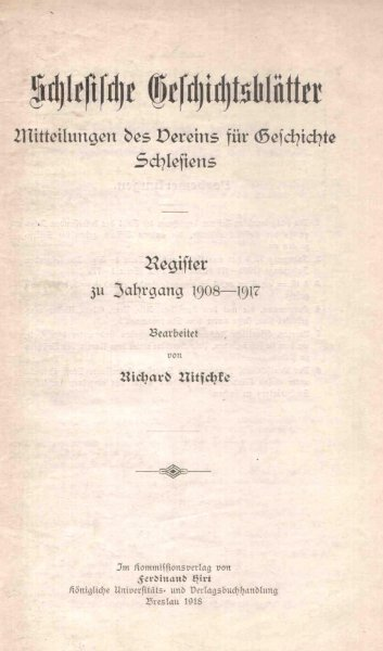 Schlesiens Geschichtsblatter. Mitteilungen des Vereins fur Geschichte Schlesiens. Register zu Jahrgang 1908-1917. Berarbeitet von Richard Nitschke