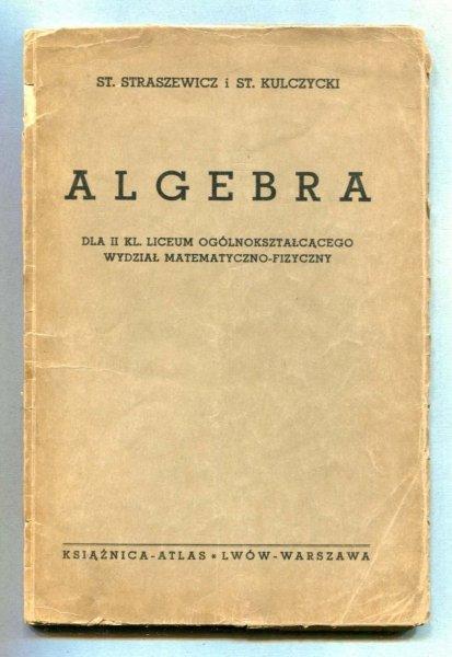Straszewicz St[efan], Kulczycki St[efan] - Algebra dla II kl. liceum ogólnokształcącego, wydział matematyczno-fizyczny