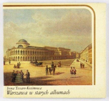 TESSARO-KOSIMOWA Irena - Warszawa w starych albumach.