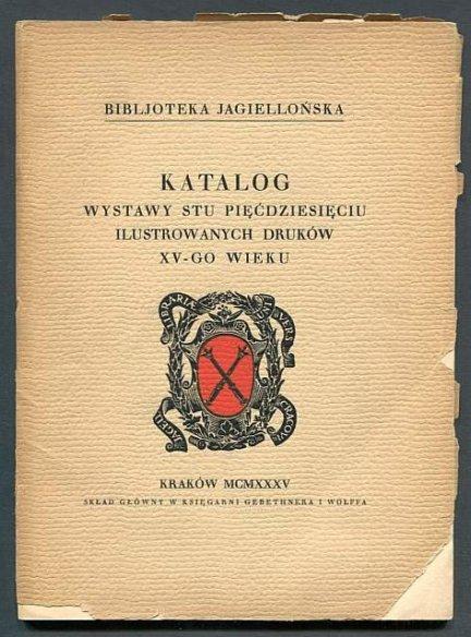 Bibljoteka Jagiellońska. Katalog wystawy stu pięćdziesięciu ilustrowanych druków XV-go wieku. 1935.