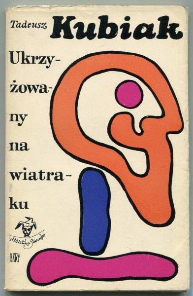 Kubiak Tadeusz - Ukrzyżowany na wiatraku.