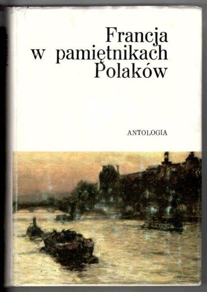 Francja w pamiętnikach Polaków. Antologia. Wybór, wstęp, komentarze i przypisy Andrzej Gawerski