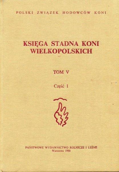 Polski Związek Hodowców Koni. Księga stadna koni wielkoposlkich [Kwlkp]. Tom V, część 1