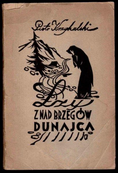 Krzykalski Piotr - Łzy z nad brzegów Dunajca. Nakład drugi powiększony. Nowy Sącz 1947.
