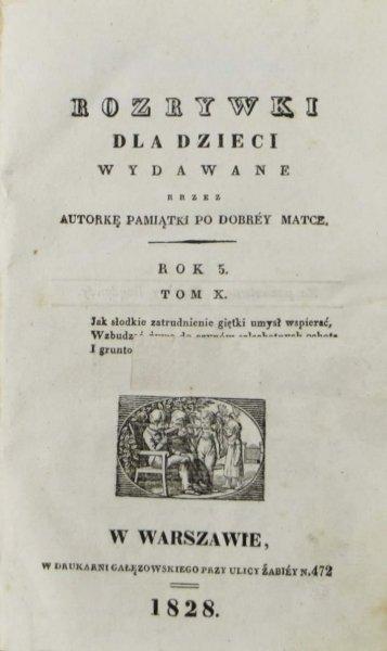 Rozrywki dla Dzieci. Wydawane przez autorkę Pamiątki po dobrej matce [Klementynę z Tańskich Hoffmannową] R. 5, t. 10: 1 VII-1 XII 1828