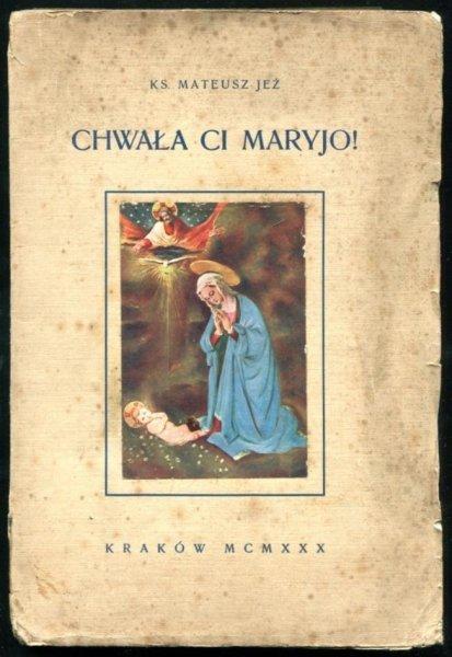 Jeż Mateusz - Chwała Ci Maryjo! Pienia ku czci Niepokalanej Bogurodzicy Dziewicy