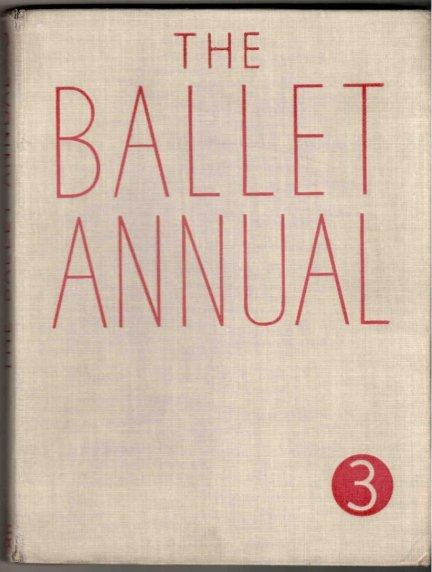 [Balet] Haskell Arnold L. - The Ballet Annual 1949. A Record and Year Book of the Ballet. Edited by ... Third Issue