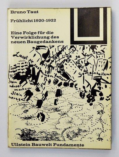 BRUNOTaut. 1920-1922. Frühlicht. Eine Folge für die Verwirklichung des neuen Baugedankens.