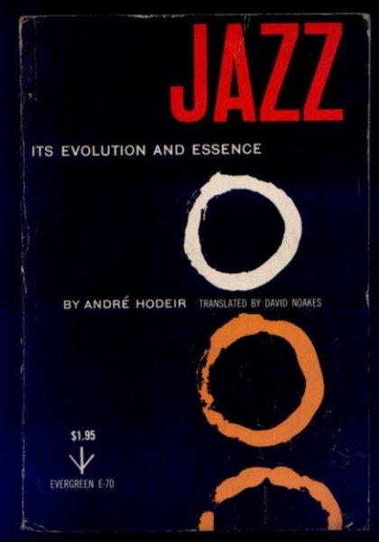 [JAZZ] Hodeir André - Jazz: Its Evolution and Essence. Transl. by David Noakes