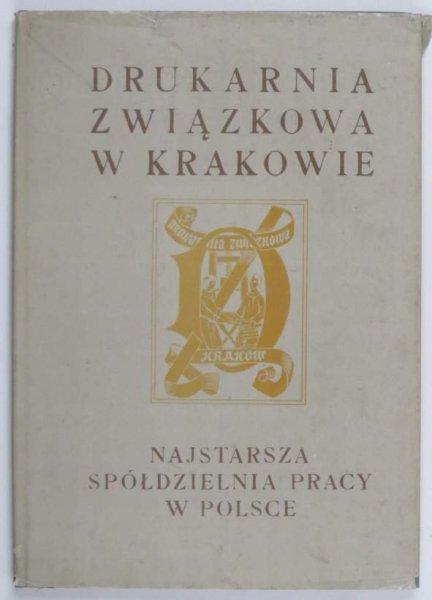 Wierzewski Wacław - Drukarnia Związkowa w Krakowie. Najstarsza spółdzielnia pracy w Polsce. 1976.