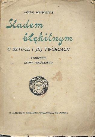Schroeder Artur - Śladem błękitnym. Z przedmową Leona Pinińskiego.