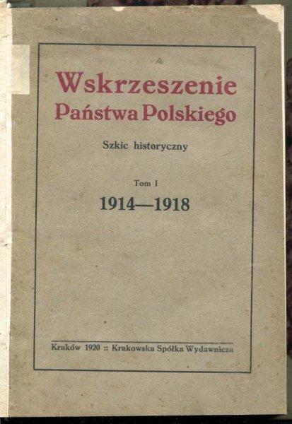 [Bobrzyński Michał]. Wskrzeszenie Państwa Polskiego. Szkic historyczny.  T. 1 1914-1918