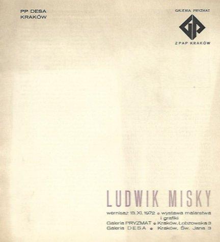 [katalog]. Związek Polskich Artystów Plastyków, PP Desa Kraków, Galeria Pryzmat - Ludwik Misky. Wystawa malarstwa i grafiki, XI 1972