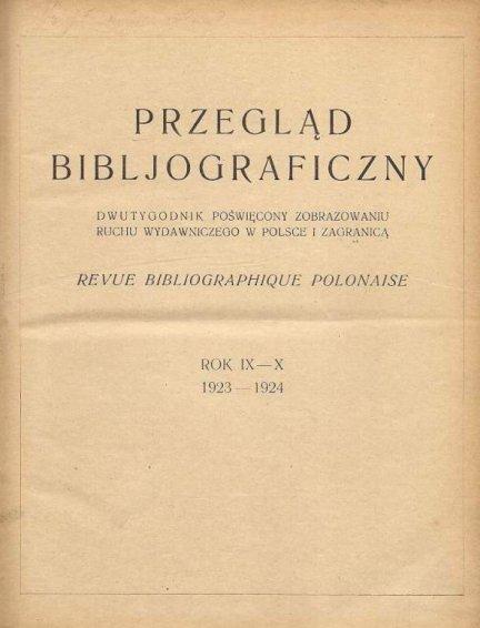 Przegląd Bibljograficzny. Dwutygodnik poświęcony zobrazowaniu ruchu wydawniczego w Polsce i zagranicą. R. 9/10: 1923/1924.