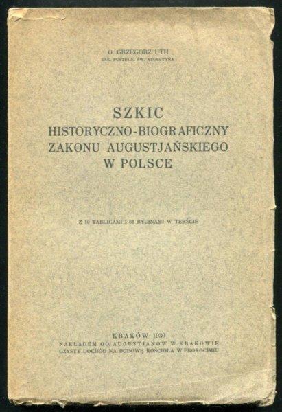 Uth Grzegorz - Szkic historyczno-biograficzny zakonu augustjańskiego w Polsce.