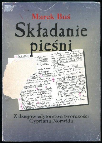 Buś Marek - Składanie pieśni. Z dziejów edytorstwa twórczości Cypriana Norwida