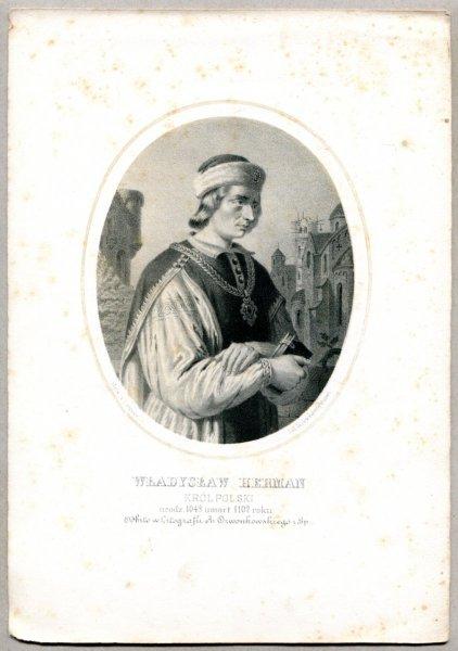 Władysław Herman - Król Polski - litografia. [Rys. Aleksander Lesser. Litografował H.Aschenbrenner]