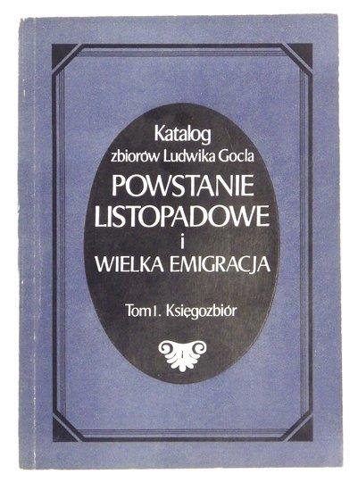CIEPŁOWSKI Stanisław - Katalog zbiorów Ludwika Gocla. Powstanie listopadowe i Wielka Emigracja. T.1: Księgozbiór.