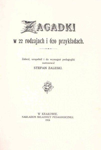 Zaleski Stefan - Zagadki w 22 rodzajach i 620 przykładach. Zebrał, uzup. i do wymagań pedagogiki zastosował ...