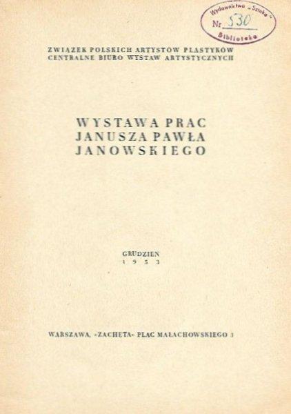 [katalog]. Związek Polskich Artystów Plastyków, Centralne Biuro Wystaw Artystycznych. Wystawa prac Janusza Pawła Janowskiego. XII 1953