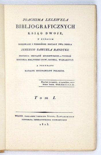 LELEWEL Joachim - Bibljograficznych ksiąg dwoje w których rozebrane i pomnożone zostały dwa dzieła Jerzego Samuela Bandtkie [...] a przydany katalog inkunabułów polskich. T. 1-2.