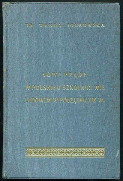 Bobkowska Wanda - Nowe prądy w polskiem szkolnictwie ludowem w początku XIX w.