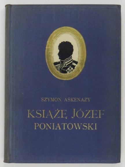 Askenazy Szymon - Książę Józef Poniatowski 1763-1813. Wyd. IV przejrzane i poprawione