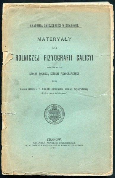 Materyały do rolniczej fizyografii Galicyi zebrane przez Sekcyę Rolniczą Komisyi Fizyograficznej. Osobne odbicie z t. 37 Sprawozdań Komisyi Fizyograficznej