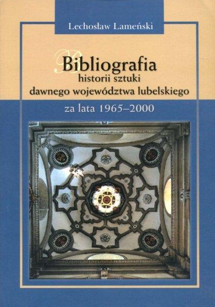 Lameński Lechosław - Bibliografia historii sztuki dawnego województwa lubelskiego za lata 1965-2000