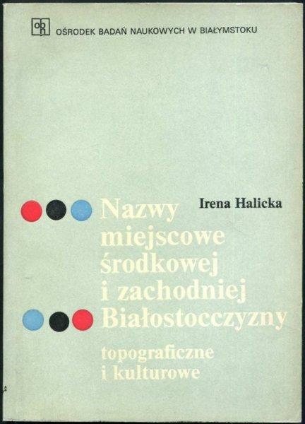 Halicka Irena -  Nazwy miejscowe środkowej i zachodniej Białostoczzyzny topograficzne i kulturowe