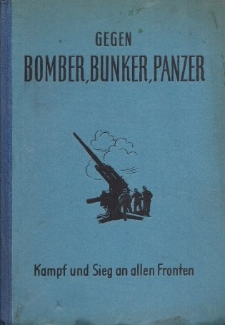 Lange - Gegen Bomber, Bunker, Panzer. Herausgegeben im Auftrage des Oberkommandos der Wehrmacht von Major i. Genst. von ...