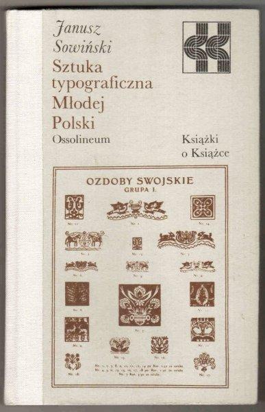 Sowiński Janusz - Sztuka typograficzna Młodej Polski